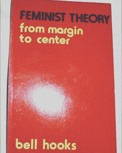 "Reading bell hooks: Feminist Theory ""From Margin to Center"" (1984)"