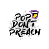 Go to the profile of Pop Don't Preach