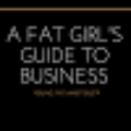 Go to the profile of A Fat Girl's Guide to Business