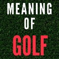 Go to the profile of The Meaning of Golf