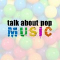 Go to the profile of Talk About Pop Music
