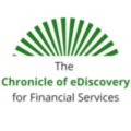 Go to the profile of The Chronicle of eDiscovery for Financial Services