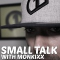 Small Talk with Monkixx