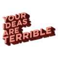 Your Ideas Are Terrible