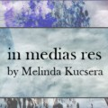 in medias res by Melinda Kucsera