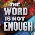 THE WORD IS NOT ENOUGH