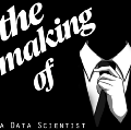 The Making Of… a Data Scientist