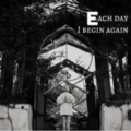 EACH DAY I BEGIN AGAIN