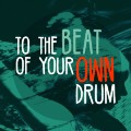 To the Beat of Your Own Drum