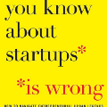 What you know about Startups is wrong.