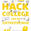 Go to Hack College Like an Entrepreneur