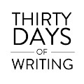 Go to Thirty Days of Writing