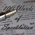 100 Words of Speculation