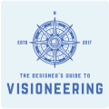 The Designer's Guide to Visioneering