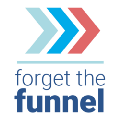 Forget The Funnel
