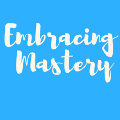 Embracing Mastery