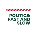Go to Politics: Fast and Slow