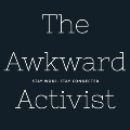 Go to the profile of The Awkward Activist
