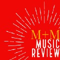 M+M Music Review