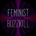 Go to the profile of Feminist Buzzkill