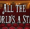All The World's A Stage: Acted Out Through 10 Minute Plays