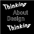 Thinking About Design Thinking