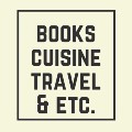 Books, Cuisine, Traveling, and etc.