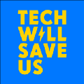 Go to the profile of Tech Will Save Us