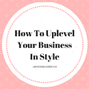 How To Uplevel Your Business In Style