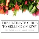 The Ultimate Guide to Selling on Etsy: How I Turned $0.30 into $5,000 in 4 Months