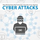 How Blockchain will Immunize Your Business against Cyber Attacks