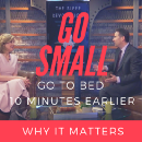 How to Go Small and Why It Matters