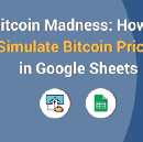 Bitcoin Madness: How to Simulate Bitcoin Prices in Google Sheets