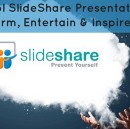 7 Cool SlideShare Presentations to Inform, Entertain & Inspire You!
