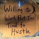 Too Tired to Hustle