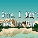 Sorry, I didn't have the time!