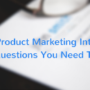 Interviewing Product Marketers? Here Are 6 Questions You Need To Ask