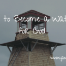 5 Ways to Become a Watchman for God