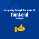Navigating Through The Ocean of Front-end Development