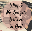 Why I No Longer Believe in God