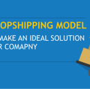 How To Make Dropshipping An Ideal Business Model For Your Company