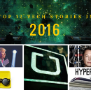 2016's Top 12 Game-Changing Tech Stories