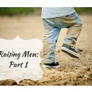 Raising Men: Part 1