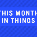 This Month In Things: February 2017