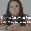 "What Do You Do When Someone ""Steals"" Your Amazing Idea?"