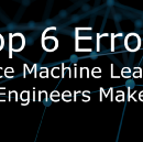 Top 6 errors novice machine learning engineers make