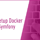 How to Setup Docker for Your Symfony Project