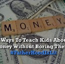 5 Ways To Teach Kids About Money Without Boring Them Or Yourself