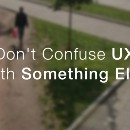 Don't Confuse UX With Something Else