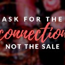 Ask for the connection, not the sale